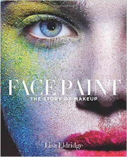 Face Paint: The Story of Makeup: Lisa Eldridge: 9781419717963: Amazon.com: Books