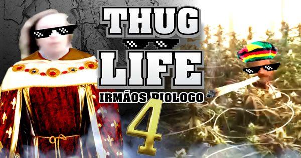 Thug Life – Irmãos Piologo #4