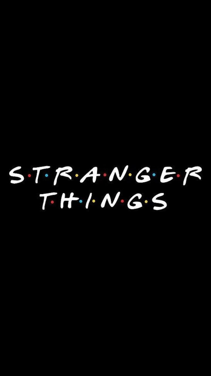 I Don T Know If I Should Save This To F R I E N D S Or Stranger Th Dont Friends Save S Stranger Things Wallpaper Stranger Things Quote Stranger Things