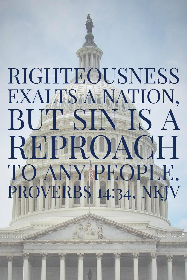 """Righteousness exalts a nation, but sin is a reproach to any people,"" (Proverbs 14:34, NKJV)."