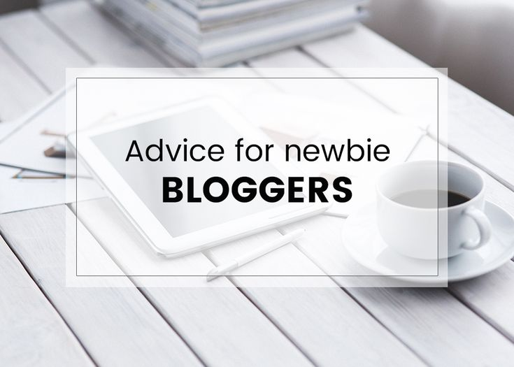 Advice for Newbie Bloggers