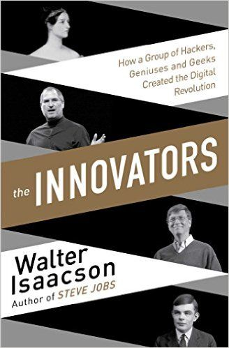 The Innovators: How a Group of Inventors, Hackers, Geniuses and Geeks Created the Digital Revolution: Amazon.de: Walter Isaacson: Fremdsprachige Bücher