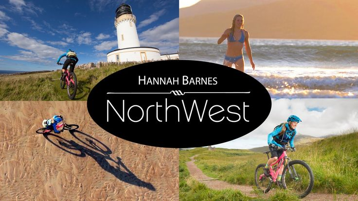 Hannah Barnes: NorthWest - A mountain bike adventure through the Scottis...