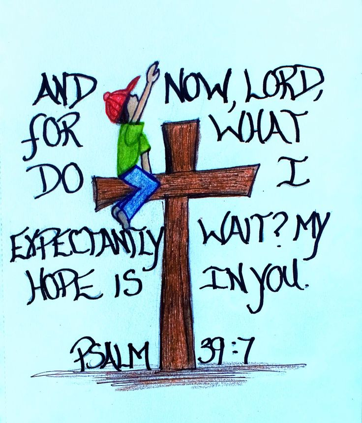 """And now, Lord, for what do I expectantly wait? My hope is in you."" Psalm 39:7 (Scripture doodle of encouragement)"