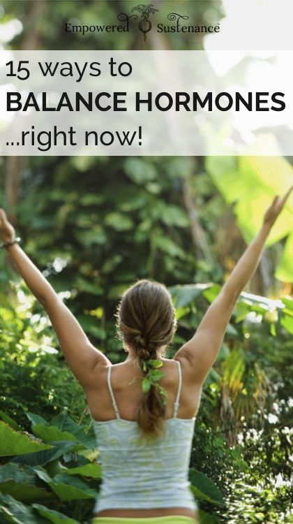 15 easy ways to balance your hormones right now… a great list for everyone! #hormonebalance #healthyliving #empoweredsustenance