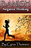Free Kindle Book -   Banish Negative Thinking: The Powerful System to Stop Worrying, Relieve Negative Thinking, and Cure Anxiety About Life's Challenges (Developed Life Personal ... Cure Anxiety, Anxiety Cure, Book 4)