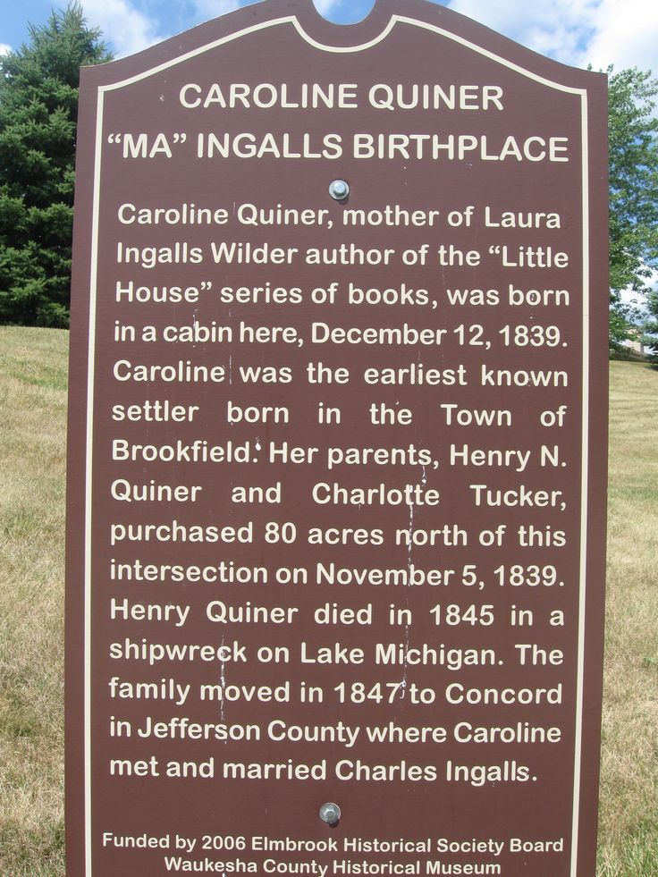 Birthplace of Caroline Quiner Ingalls, the earliest known settler born in the town of Brookfield, WI, on December 12, 1839.