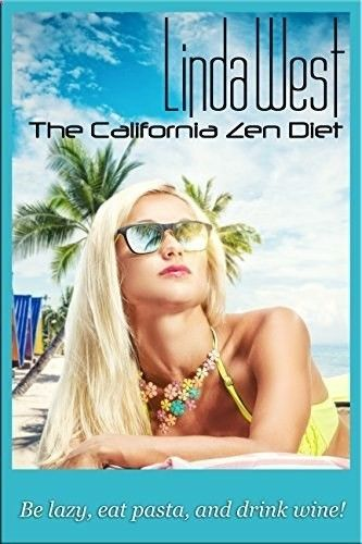 Download free The California Zen Diet: Be lazy drink wine and eat pasta! (Law of Attraction for Instant Manifestation Miracles Book 3) pdf www.loapower.net/sp/
