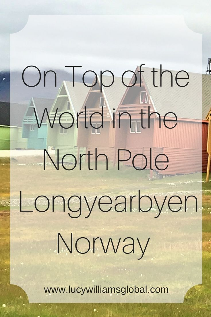 On Top of the World in the North Pole - Longyearbyen Norway - Longyearbyen is 78 degrees north of the top of the world. It has the most northern civilian population of 2642 people and 3500 polar bears. So there are more polar bears than people!
