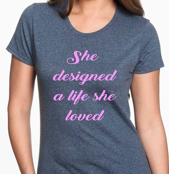 She Designed A Life She Loved shirt Inspirational shirt