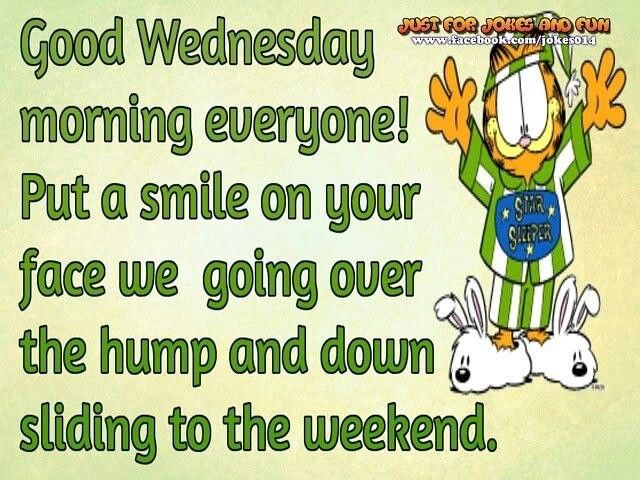 Good Wednesday morning...put a smile on your face...we are going over the hump and down sliding to the weekend!  #ItsWednesday #Hello #GoodMorning #GoodAfternoon #ExpressYourself #ThinkPositive #Smile #Laugh #BeHappy #Don'tHate #StopNegativity #DreamBig #NewDay #HaveFun #FeelGood #EnjoyToday #StayPositive #GetMotivated #BeInspired #LoveAlways #LiveYourLife #LoveYourself #HaveAGreatDay #LetThereBePeaceOnEarth