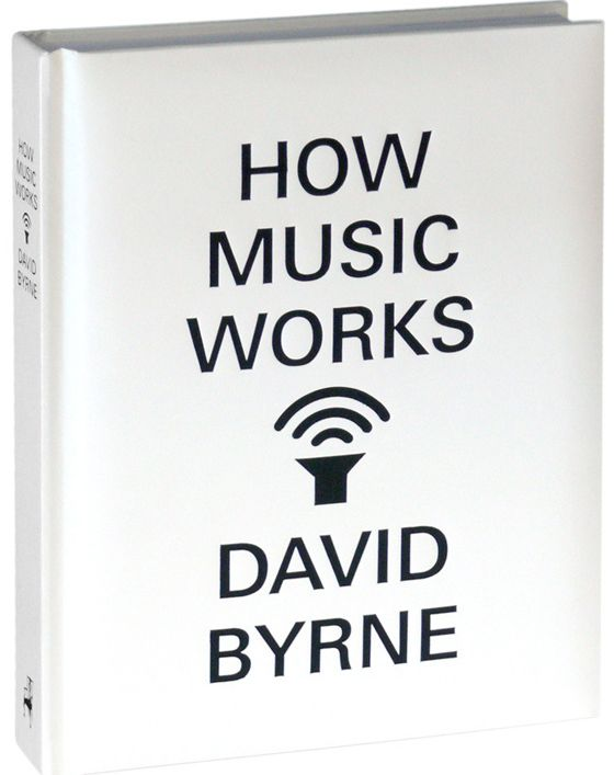 How Music Works by David Byrne. Powell's Books Holiday Gift Guide 2012.