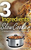 Free Kindle Book -   3 Ingredient Slow Cooker: 21 Amazing & Stupidly Simple Slow Cooker Recipes (Healthy Recipes, Crock Pot Recipes, Slow Cooker Recipes,  Caveman Diet, Stone Age Food, Clean Food)
