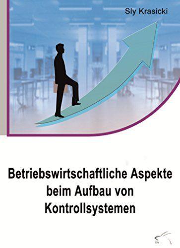 Betriebswirtschaftliche Aspekte beim Aufbau von Kontrollsystemen von [Krasicki, Sly]
