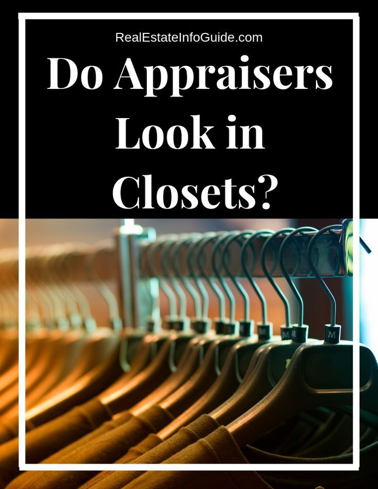 Do Appraisers Look In Closets Real Estate Info Guide Home Appraisal Home Selling Tips Home Buying