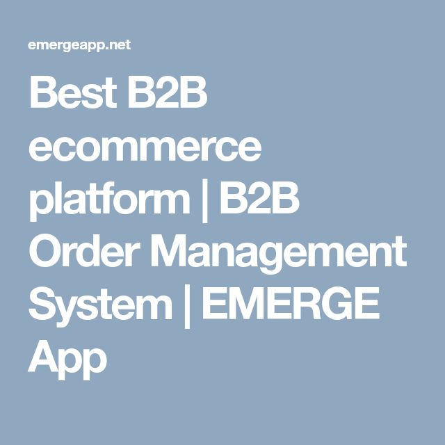 Best B2B ecommerce platform | B2B Order Management System | EMERGE App