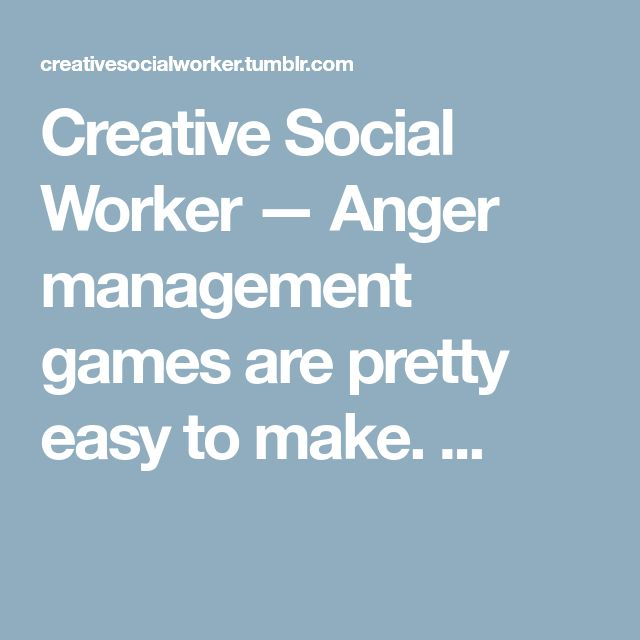 Creative Social Worker — Anger management games are pretty easy to make....