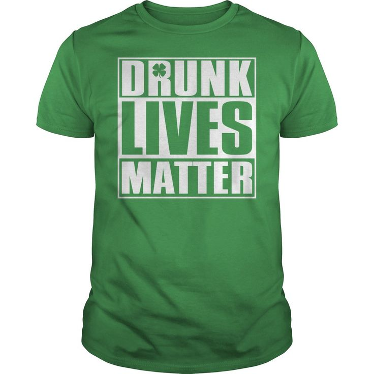 Drunk Lives Matter - Saint Patrick's Day Shirt