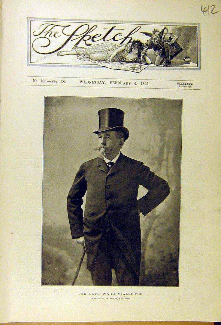 "Self appointed arbiter of NYC's Gilded Age Society.  Samuel ""Ward"" McAllister, (December c.1827 - January 31st, c.1895 - New Years Eve). He became a social companion to, ""The"" Mrs. Caroline Astor. McAllister created the list of ""The 400"". The socially acceptable members of society. ~ ""The Late Ward McAllister"" on the cover of The Sketch magazine, February 8th, c.1895. He fell out of favor with Caroline Astor, when he wrote the tell-all book, ""Society As I Have Found It"", c.1890. ~ {cwl}"