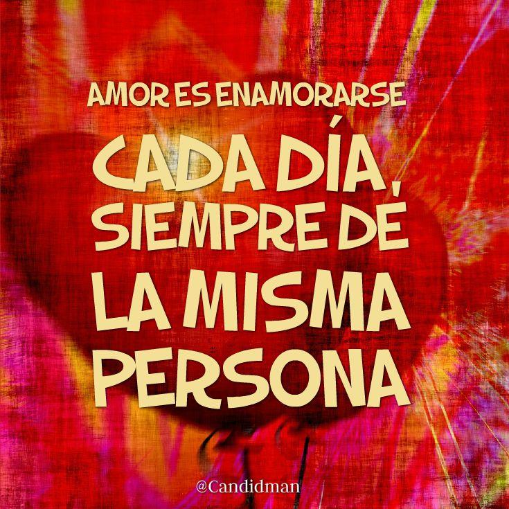 #Amor es #Enamorarse cada día, siempre de la misma persona. @candidman #Frases