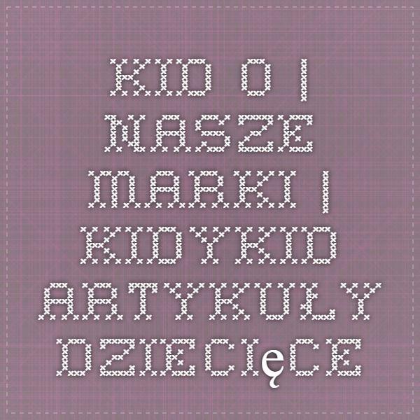 KID O | Nasze marki | KidyKid artykuły dziecięce