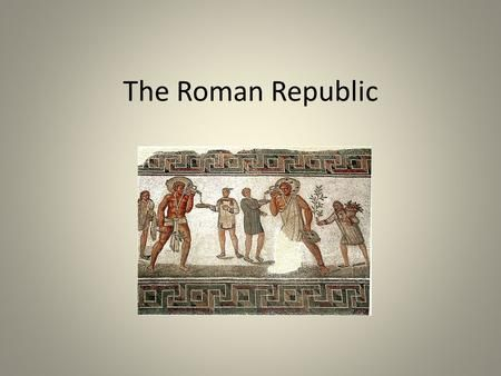 The Roman Republic. People involved in the Republic Government the group of common people or peasants in Rome who were calling for changing the government.