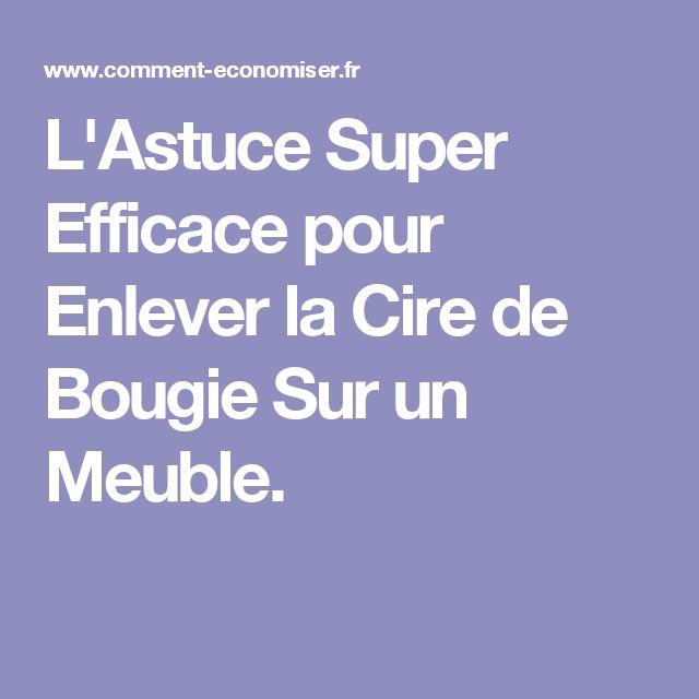 L'Astuce Super Efficace pour Enlever la Cire de Bougie Sur un Meuble.