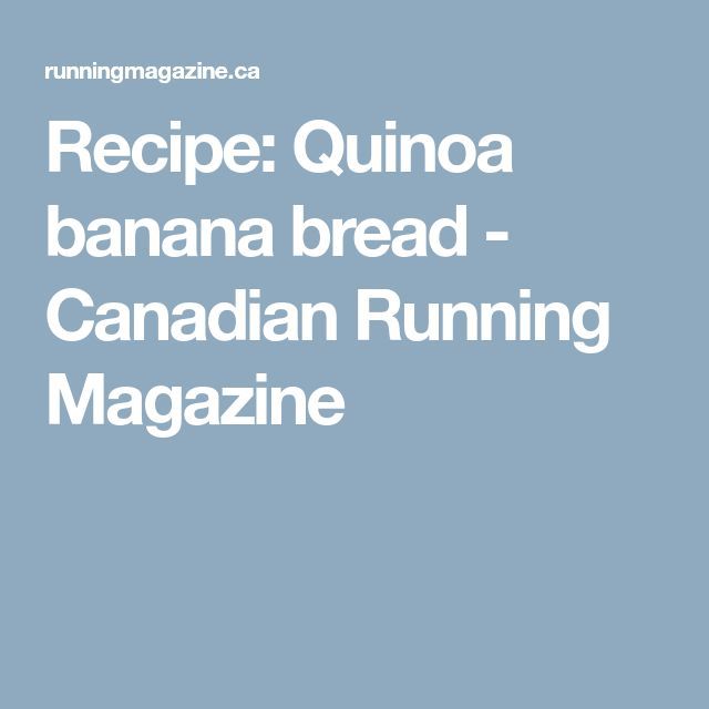 Recipe: Quinoa banana bread - Canadian Running Magazine