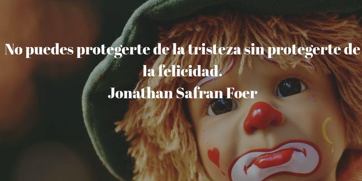 No puedes protegerte de la tristeza sin protegerte de la felicidad. Jonathan Safran Foer #Quotes