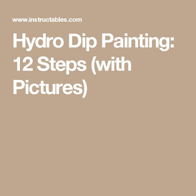 Hydro Dip Painting: 12 Steps (with Pictures)