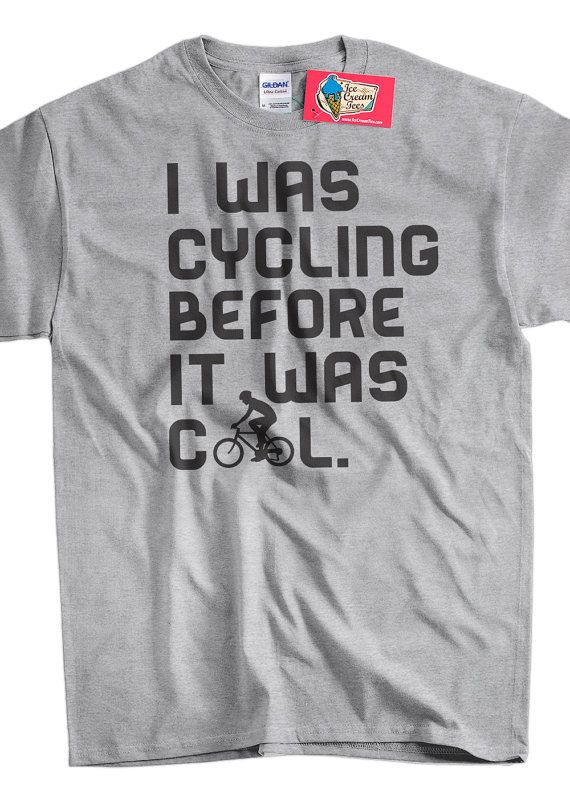 Funny Bike T-shirt Bicycle Biking Cyclist I Was Cycling Before It Was Cool T-Shirt Mens Womens Ladies Youth Kids Geek Funny :)