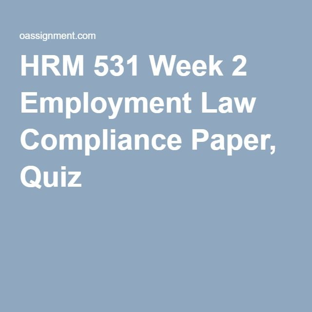 HRM 531 Week 2 Employment Law Compliance Paper, Quiz