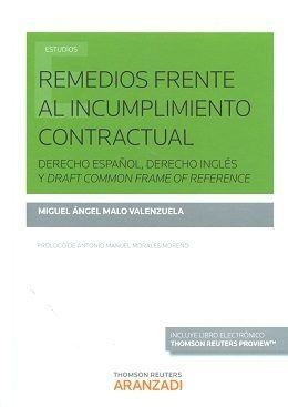 Remedios frente al incumplimiento contractual : derecho español, derecho inglés y Draft Common Frame of Reference / Miguel Angel Malo Valenzuela.     Thomson Reuters Aranzadi, 2016
