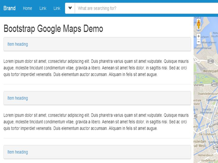 Google Maps Free Bootstrap Google Template . This is a template that uses the Google Maps API. The top nav includes a search form that consumes the full width of the leftover space in the navbar. The layout has 2 columns with a scrolling content pane, and right-side fixed, full height map.