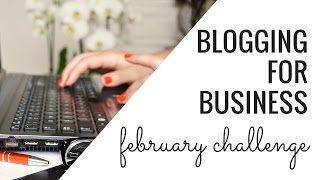 Why You Should Start a Blog for Your Business | February Challenge