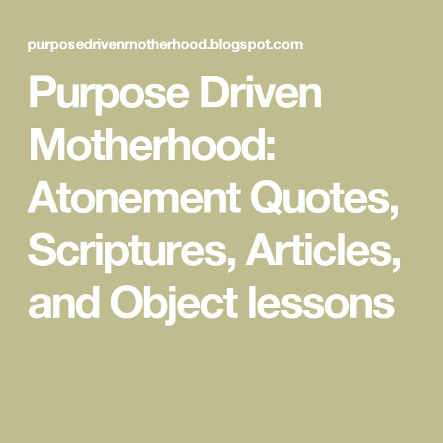 Purpose Driven Motherhood: Atonement Quotes, Scriptures, Articles, and Object lessons