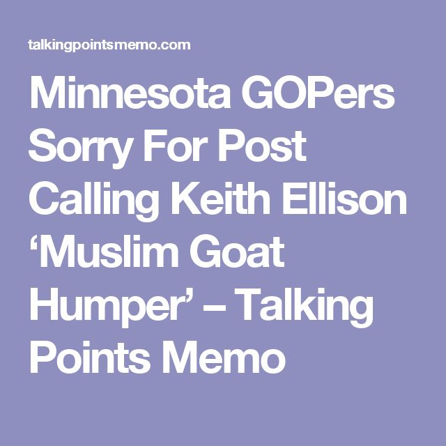 Minnesota GOPers Sorry For Post Calling Keith Ellison 'Muslim Goat Humper' – Talking Points Memo