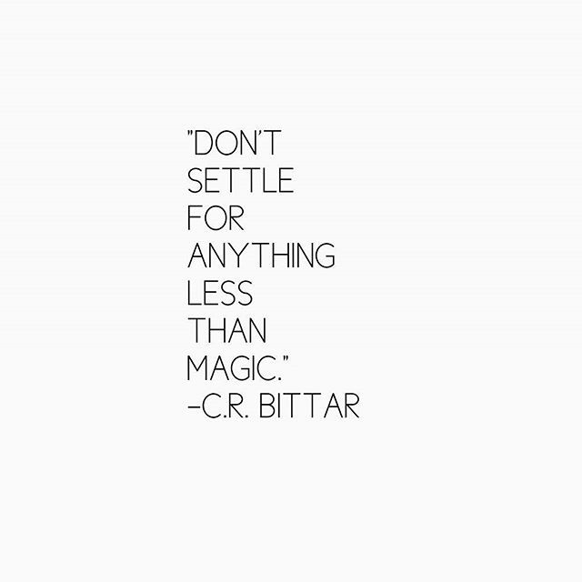 Don't settle for anything less than magic! C R Bittar