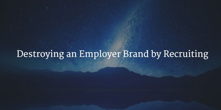 Destroying an employer brand by recruiting