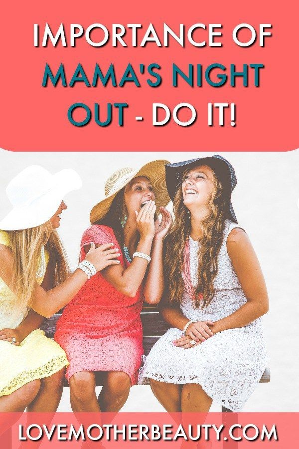 The importance of taking time for self care and getting a mamas night out, and why sometimes we have to go home early.