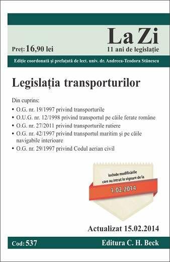 Legislatia transporturilor - Cod 537 - Actualizat la 15.02.2014 PRET REDUS 10% - 15,21 LEI TVA INCLUS (LIVRARE: RIDICARE DE LA DEPOZITUL NOSTRU SAU PRIN CARGUS IN TARA 12 LEI,IN BUCURESTI 9 LEI)-> www.rolcris-online.ro  021.222.22.23 / 0722.214.696