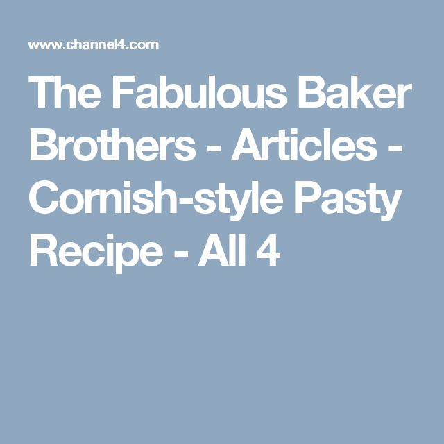 The Fabulous Baker Brothers - Articles - Cornish-style Pasty Recipe - All 4