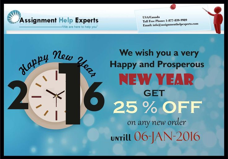 Dear Student, Thanks for your continued association with our company (www.assignmenthelpexperts.com) . We would like to wish you a very happy and prosperous New Year. In our continuous efforts to provide best assignment help at reasonable prices; we are offering a discount of 25% on our normal prices for any order booked between 31st Dec, 15 to 06 Jan, 2016. Our team would look forward to help you in your academic endeavors and make the coming year a great success for you all.