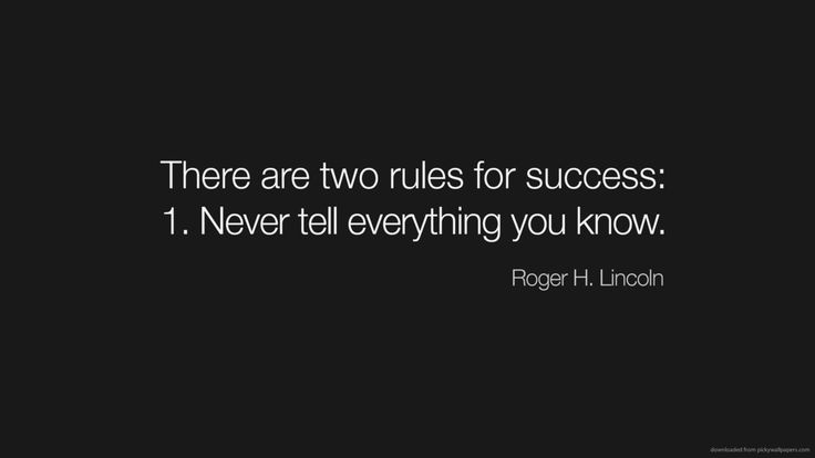 There are two rules for success: 1. Never tell everything you know / Roger H. Lincoln