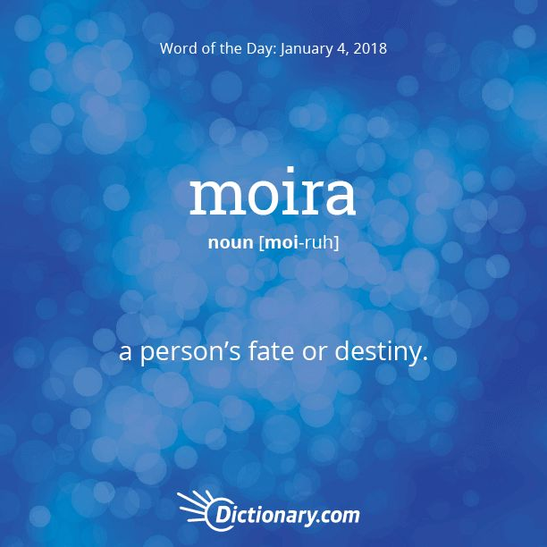 Dictionary.com's Word of the Day - moira - (among ancient Greeks) a person's fate or destiny.