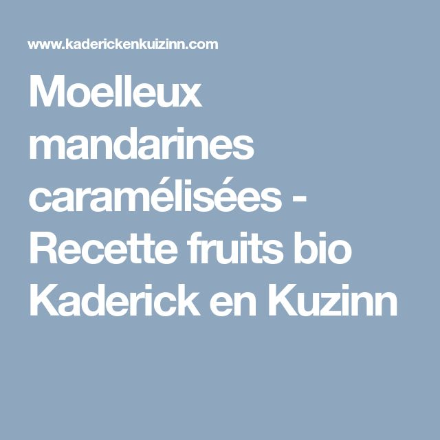 Moelleux mandarines caramélisées - Recette fruits bio Kaderick en Kuzinn
