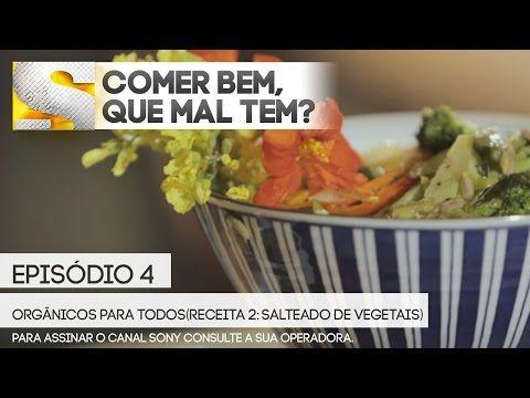 Comer Bem, Que Mal Tem? - Episódio 4 - Orgânicos para Todos (Receita 2: Salteado de Vegetais) - YouTube