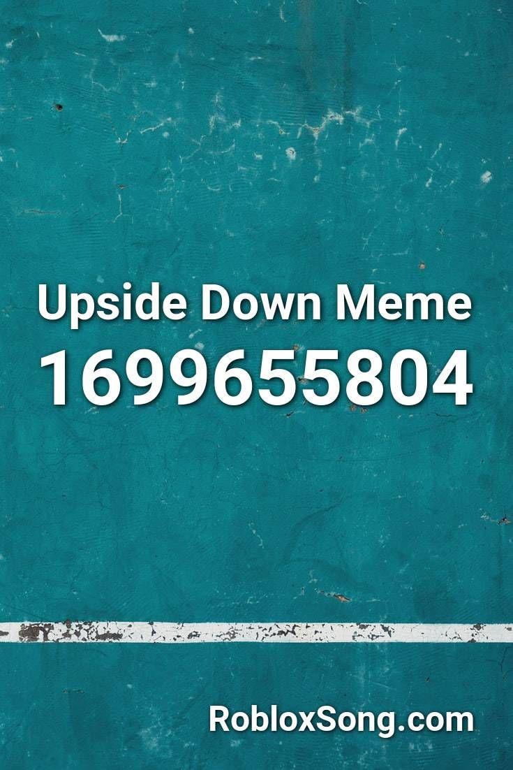 Upside Down Meme Roblox Id Roblox Music Codes Memes Roblox Upside Down