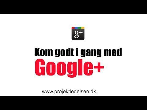 Kom godt i gang med Google+