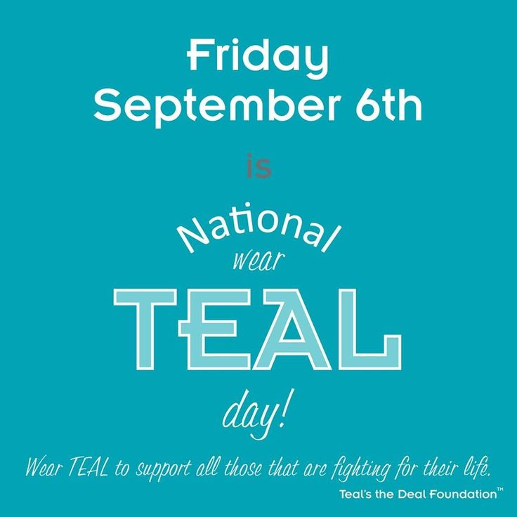 Everyone show your support by wearing teal on Friday 9/6, spread the word.  And be sure you know the signs, early detection saves lives.  Visit OvarianCancerAwareness4Life.org.